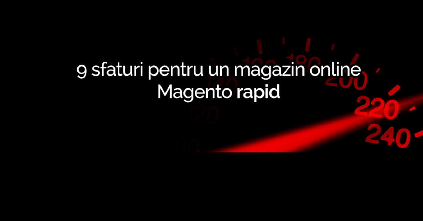 9 sfaturi pentru un magazin online Magento rapid
