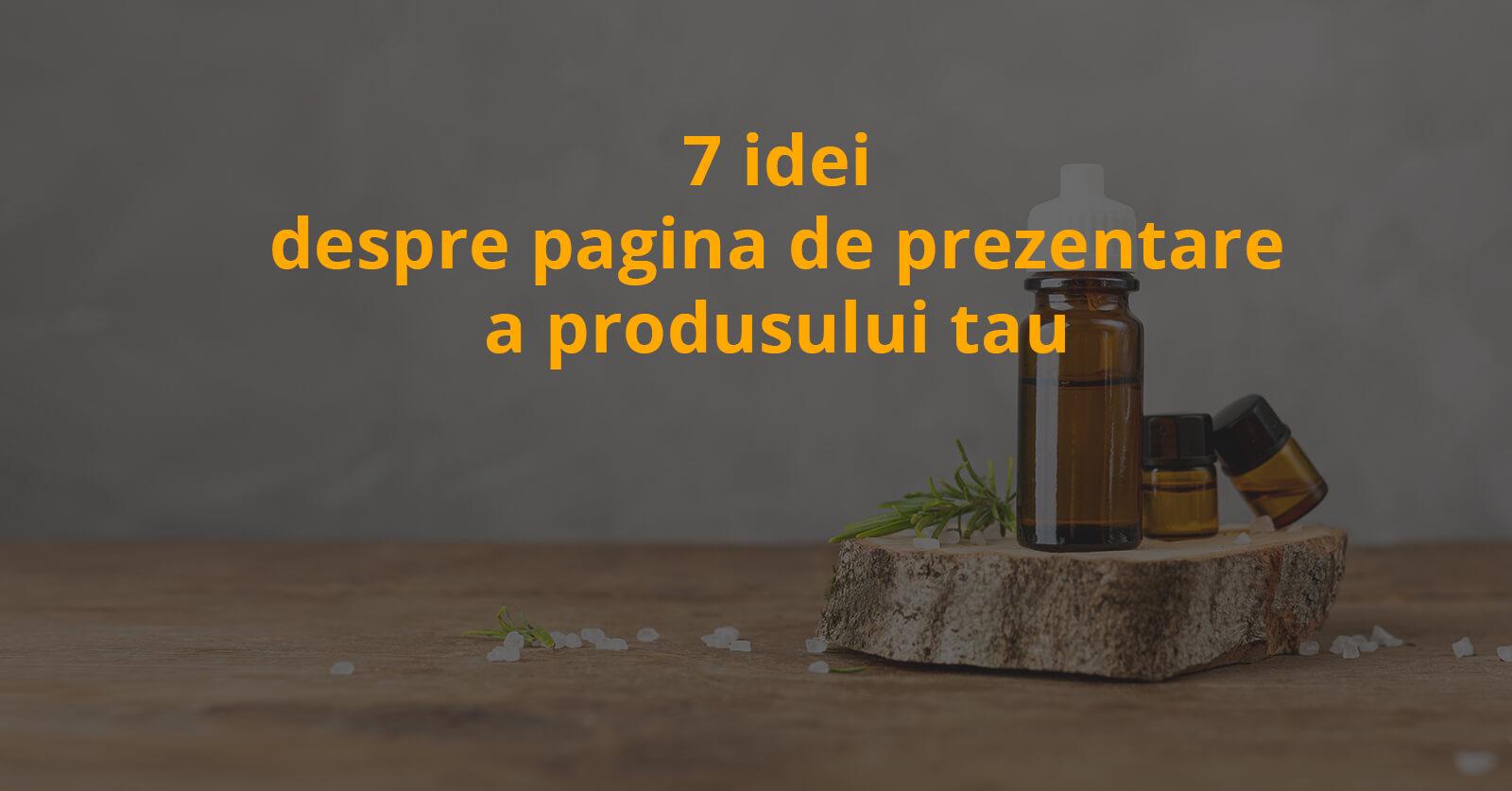 7 idei despre pagina de prezentare a produsului tau