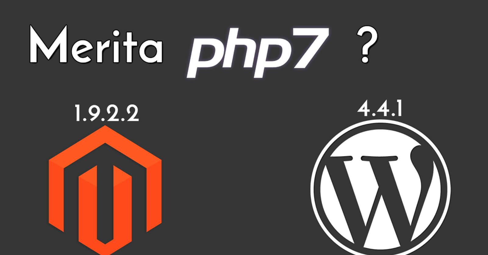 PHP 7, Magento si WordPress. Merita PHP 7?