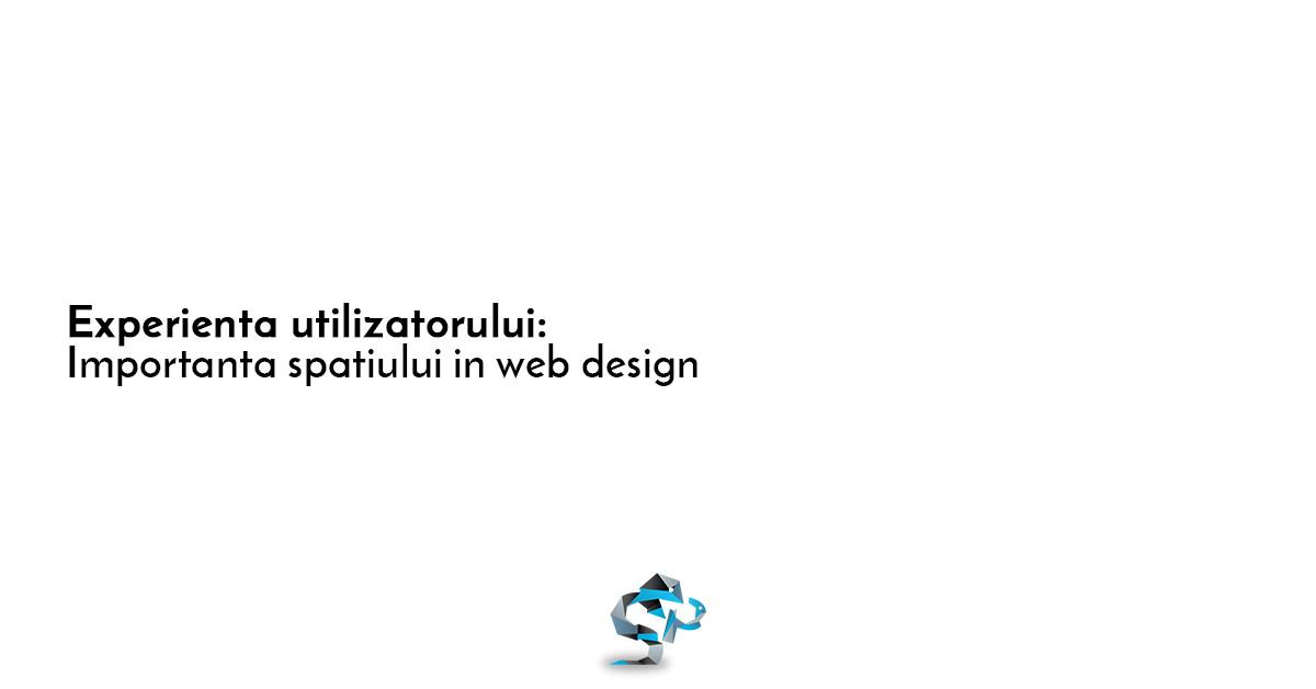 Experienta utilizatorului: Importanta spatiului in web design