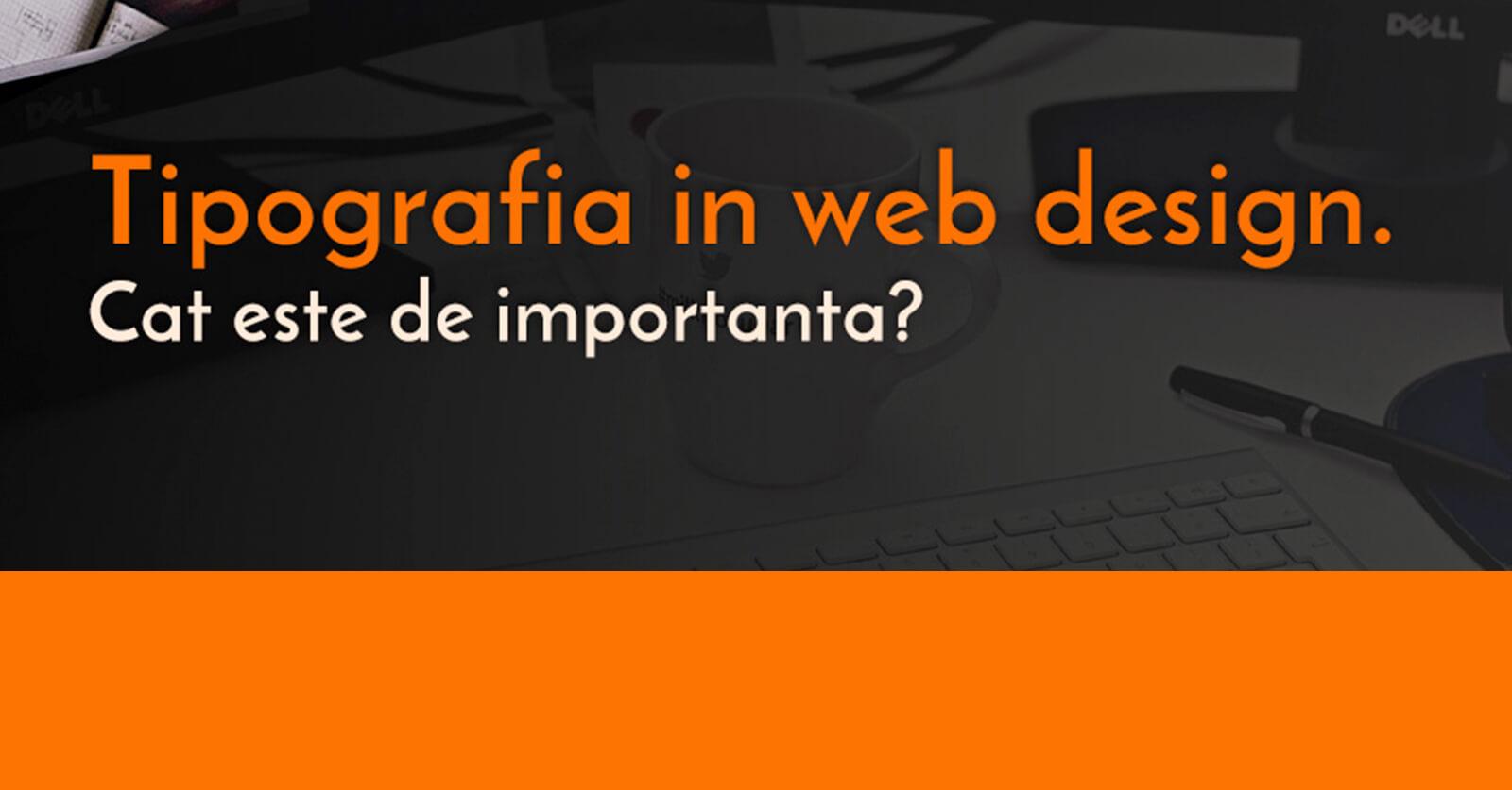 Tipografia in web design – cat este de importanta?